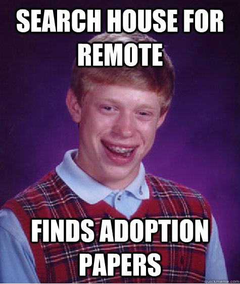 627f5b018f32d82a409dc6ee67e5a89442d91a9687a0ee9c3b5c0051918e0f3a search house for remote finds adoption papers bad luck brian