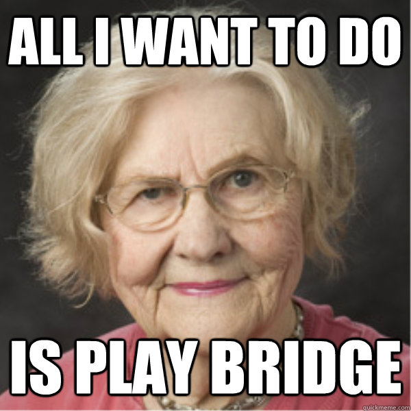 all i want to do is play bridge