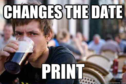 Changes the date Print - Changes the date Print  Lazy College Senior