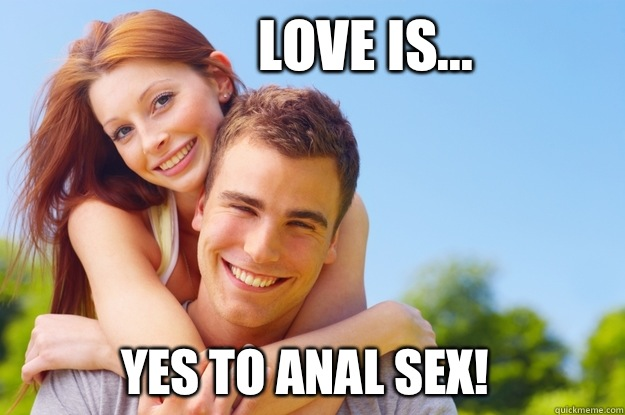 Love is... Yes to Anal Sex!  What love is all about