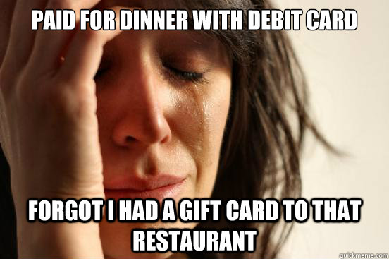 paid for dinner with debit card forgot i had a gift card to that restaurant - paid for dinner with debit card forgot i had a gift card to that restaurant  Misc