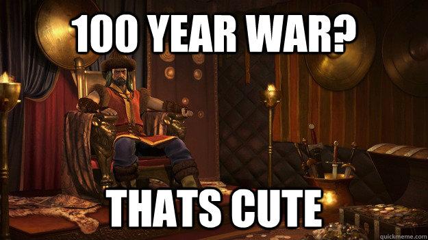 100 Year war? Thats cute - 100 Year war? Thats cute  Attila the douche