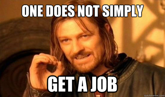 One Does Not Simply Get a job - One Does Not Simply Get a job  Boromir