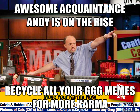 Awesome Acquaintance Andy is on the Rise  Recycle all your ggg memes for more karma - Awesome Acquaintance Andy is on the Rise  Recycle all your ggg memes for more karma  Mad Karma with Jim Cramer