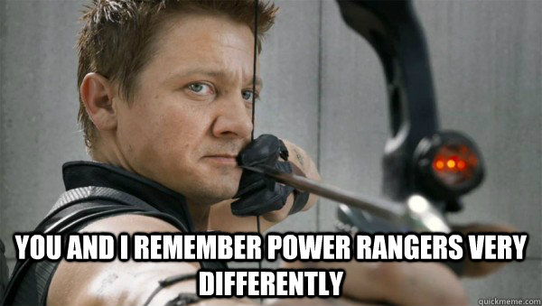 You and I remember Power Rangers very differently