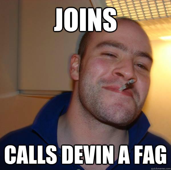 Joins  calls devin a fag - Joins  calls devin a fag  Misc