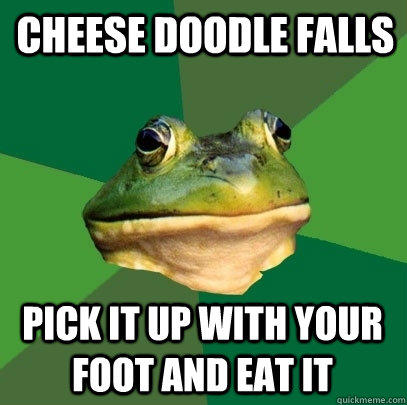 cheese doodle falls pick it up with your foot and eat it -  cheese doodle falls pick it up with your foot and eat it  Foul Bachelor Frog