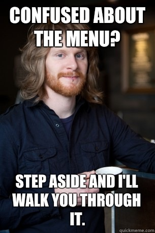 Confused about the menu? Step aside and I'll walk you through it.  Good Guy Barista