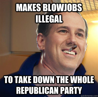 makes blowjobs illegal to take down the whole republican party