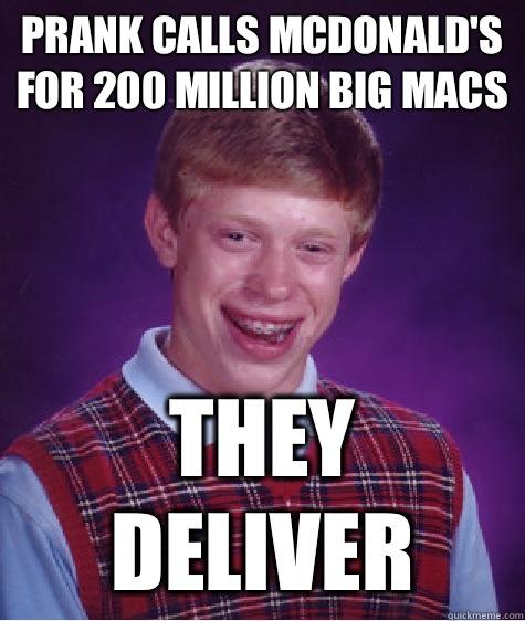 Prank calls McDonald's for 200 million big macs They deliver - Prank calls McDonald's for 200 million big macs They deliver  Bad Luck Brian