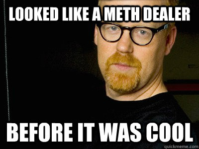Looked like a meth dealer Before it was cool - Looked like a meth dealer Before it was cool  Adam Savage