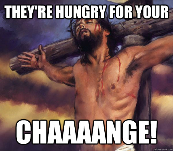 They're hungry for your Chaaaange! - They're hungry for your Chaaaange!  Misc