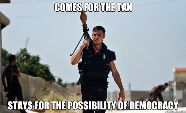 comes for the tan stays for the possibility of democracy   - comes for the tan stays for the possibility of democracy    Ridiculously Photogenic Syrian Soldier