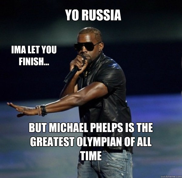 YO Russia IMA LET YOU FINISH... BUT Michael Phelps is the greatest Olympian of all time