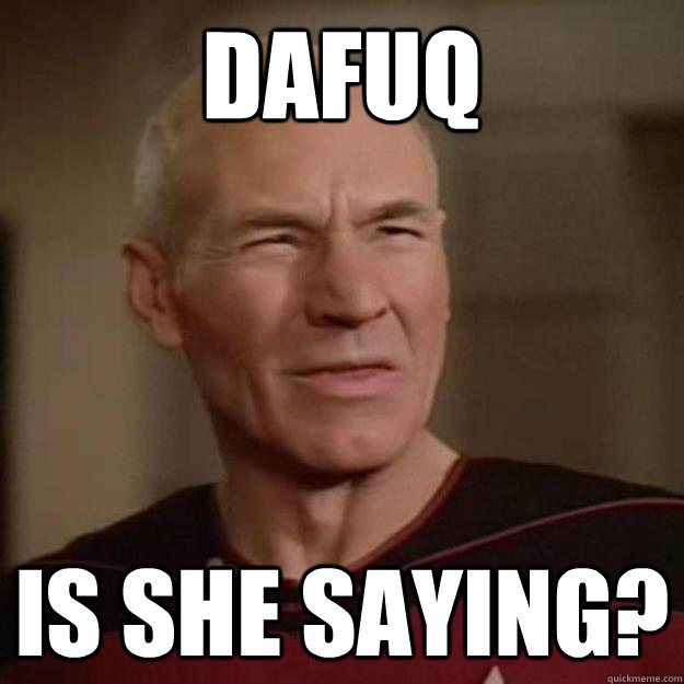 Dafuq is she saying?
