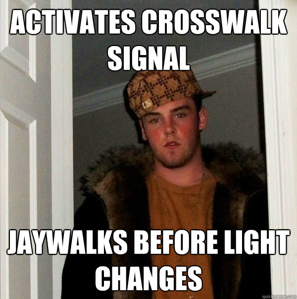 activates crosswalk signal jaywalks before light changes