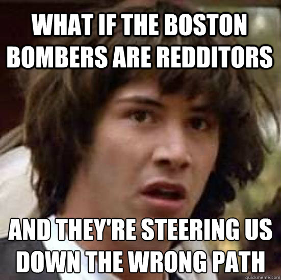 What if the boston bombers are redditors And they're steering us down the wrong path - What if the boston bombers are redditors And they're steering us down the wrong path  conspiracy keanu