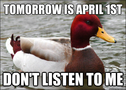 Tomorrow is April 1st  Don't Listen to me - Tomorrow is April 1st  Don't Listen to me  Malicious Advice Mallard