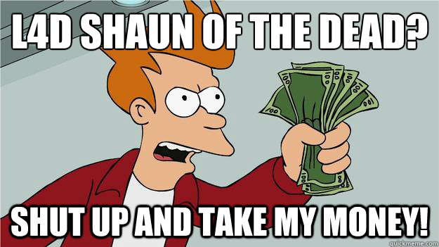 l4d Shaun of the dead?  shut up and take my money!