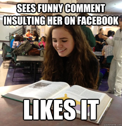 sees funny comment insulting her on Facebook likes it