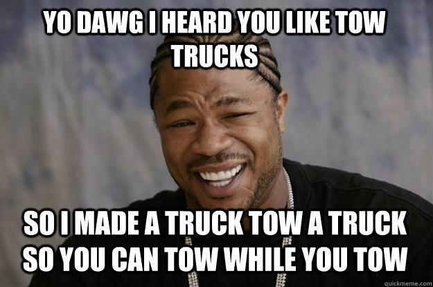 Yo dawg I heard you like tow trucks so i made a truck tow a truck so you can tow while you tow