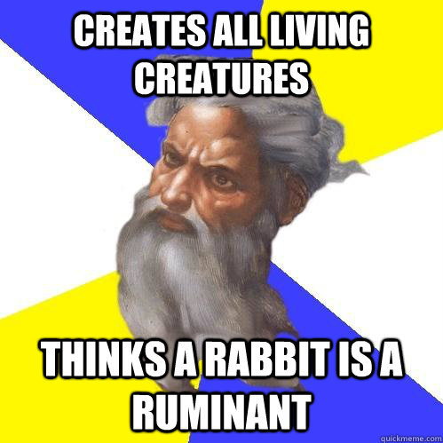 Creates all living creatures Thinks a rabbit is a ruminant  - Creates all living creatures Thinks a rabbit is a ruminant   Advice God