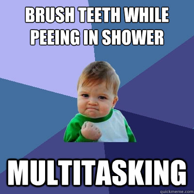 Brush Teeth while peeing in shower Multitasking   - Brush Teeth while peeing in shower Multitasking    Success Kid