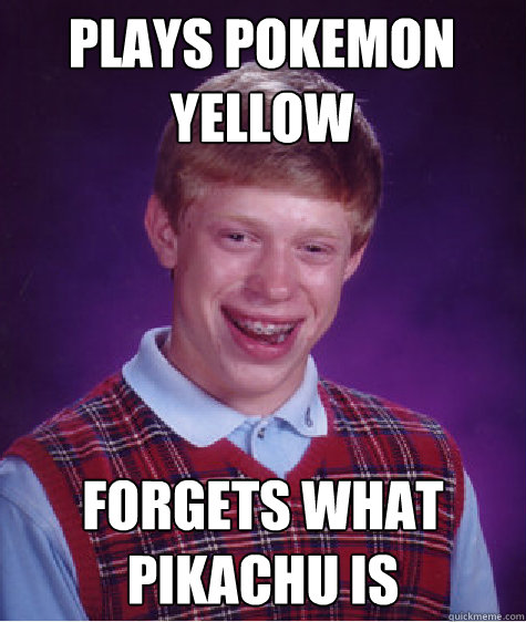 plays pokemon yellow forgets what pikachu is - plays pokemon yellow forgets what pikachu is  Badluckbrian