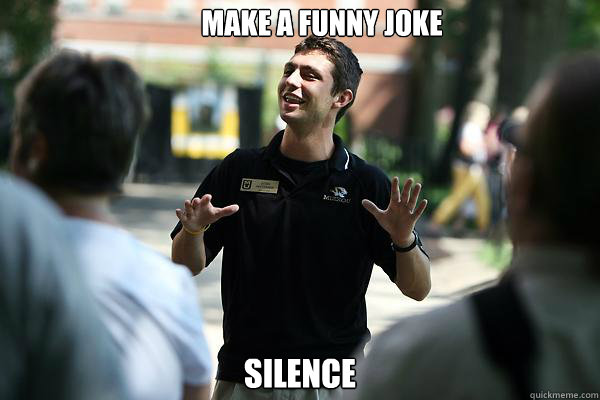 make a funny joke silence  Real Talk Tour Guide