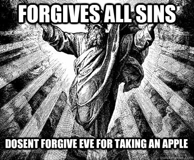 Forgives all sins Dosent forgive Eve for taking an apple