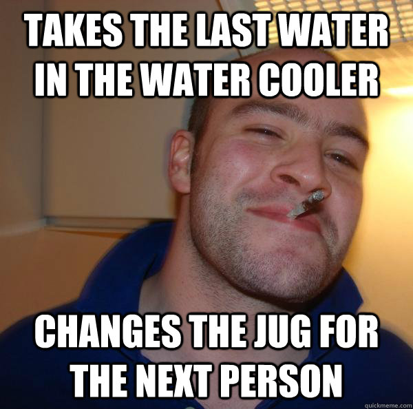 Takes the last water in the water cooler changes the jug for the next person - Takes the last water in the water cooler changes the jug for the next person  Misc