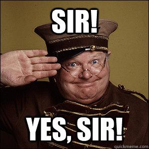 SIR! YES, SIR!  sir yes sir