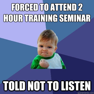Forced to attend 2 hour training seminar Told not to listen - Forced to attend 2 hour training seminar Told not to listen  Success Kid
