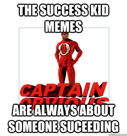 The Success Kid Memes are always about someone suceeding