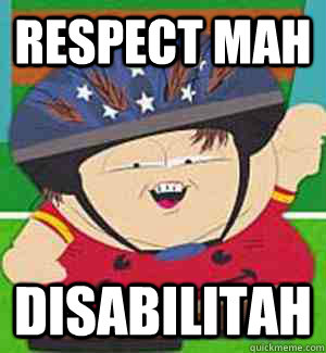 Respect MAH disabilitah  cartman disability