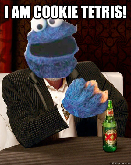 I AM Cookie Tetris!  The Most Interesting Cookie Monster In The World
