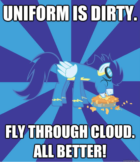 uniform is dirty. fly through cloud. All better!  Foal Bachelor Brony