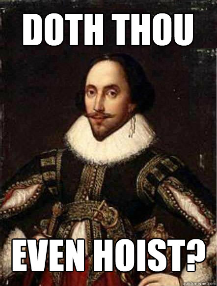 Doth Thou Even Hoist?