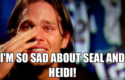 I'M SO SAD ABOUT SEAL AND HEIDI!