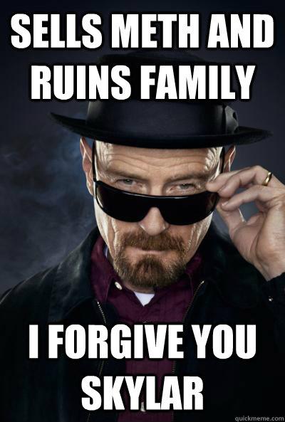 Sells meth and ruins family I forgive you skylar