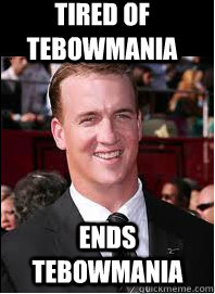 tired of tebowmania ends tebowmania - tired of tebowmania ends tebowmania  Good Guy Peyton