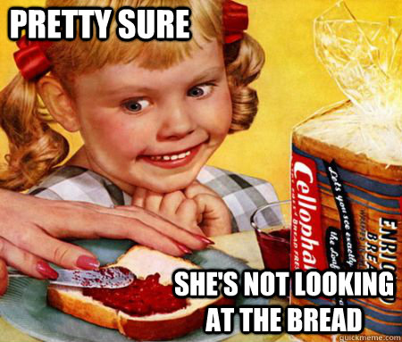Pretty sure she's not looking at the bread - Pretty sure she's not looking at the bread  Creepy Bread Girl