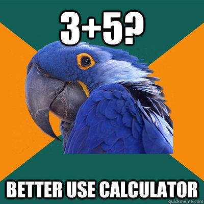 3+5? Better use calculator - 3+5? Better use calculator  Paranoid Parrot