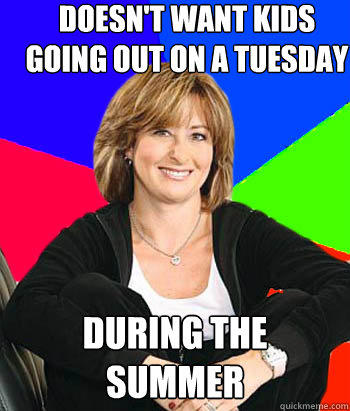 Doesn't want kids going out on a tuesday DUring the summer - Doesn't want kids going out on a tuesday DUring the summer  Sheltering Suburban Mom