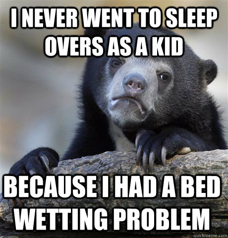 I never went to sleep overs as a kid because i had a bed wetting problem - I never went to sleep overs as a kid because i had a bed wetting problem  Confession Bear