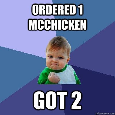 ordered 1 mcchicken got 2   Success Kid