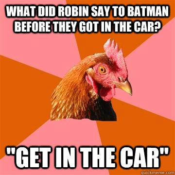 What did robin say to batman before they got in the car?
