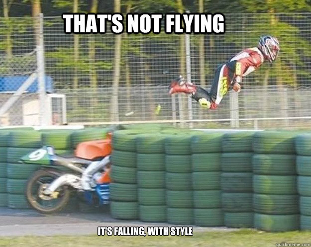 That's not flying it's falling, with style