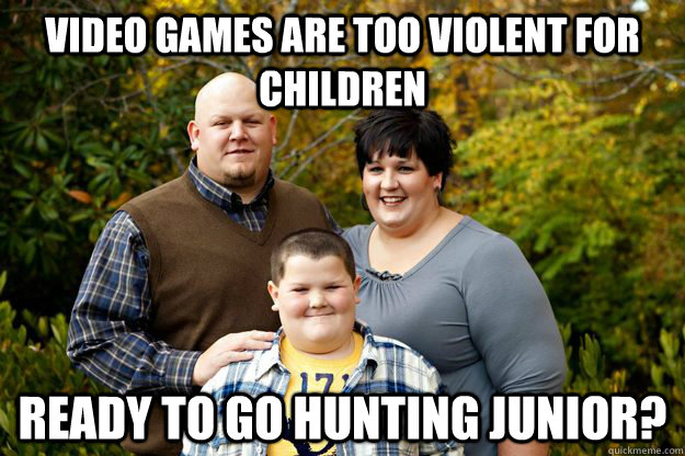 Video games are too violent for children ready to go hunting junior? - Video games are too violent for children ready to go hunting junior?  Happy American Family