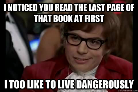 I noticed you read the last page of that book at first i too like to live dangerously - I noticed you read the last page of that book at first i too like to live dangerously  Dangerously - Austin Powers